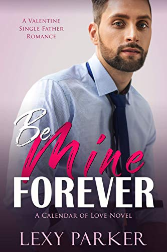Be Mine Forever A Valentine Single Father Romance by Lexy Parker