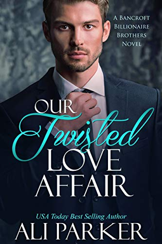 Our Twisted Love Affair: A Billionaire Secret Baby Romance (Bancroft Billionaire Brothers Book 2) by Ali Parker