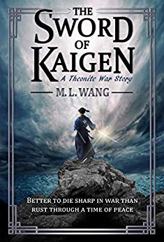 The Sword of Kaigen: A Theonite War Story by M. L. Wang