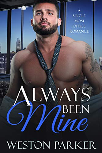 Always Been Mine: A Single Mom Office Romance by Weston Parker
