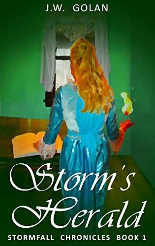 Storm's Herald: Stormfall Chronicles Book 1 by J.W. Golan