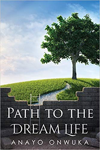 Path to the Dream Life by Anayo Onwuka