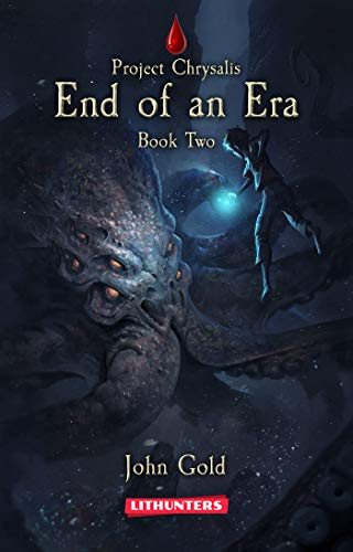 End of an Era A Dystopian LitRPG Adventure (Project Chrysalis Book 2) by John Gold