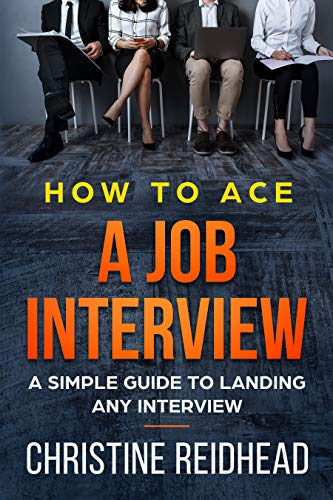 How to Ace a Job Interview by Christine Reidhead