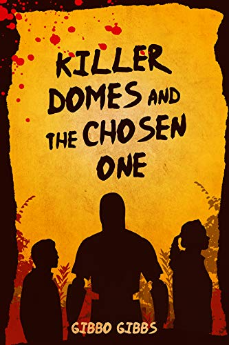 Killer domes and the chosen one by Gibbo Gibbs