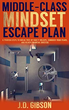 Middle Class Mindset Escape Plan by J D Gibson