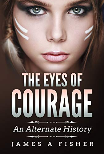The Eyes of Courage by James A Fisher