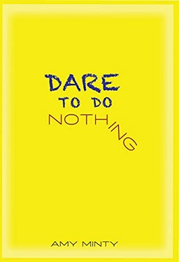 Dare to do nothing by Amy Minty