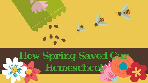 How Spring Saved My Homeschool