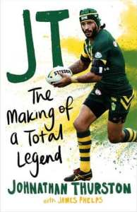JT: The Making Of A Total Legend by Johnathan Thurston