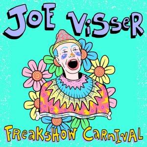 A new single from singer-songwriter Joe Visser called Freakshow Carnival