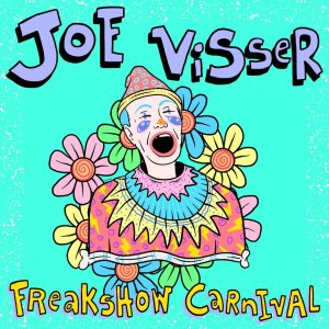 A new single from singer-songwriter Joe Visser called Freakshow Carnival