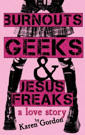 {Review+Giveaway} Burnouts, Geeks, and Jesus Freaks: A Love Story by Karen Gordon