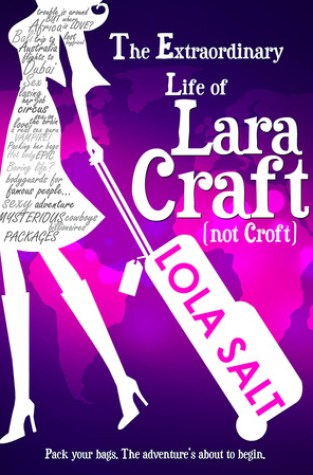 {Review+Giveaway} The Extraordinary Life of Lara Craft (Not Croft) by @LolaSalt @sarahalderson @Bex_Wicks