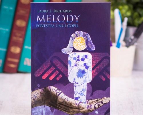 Învață pe alții, iubește pe alții, deține puterea: Melody. Povestea unui copil, Laura E. Richards – Editura Stephanus