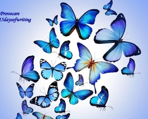 Totul va fi bine: – Fluturii – Provocare #our15daysofwriting – Ziua 15