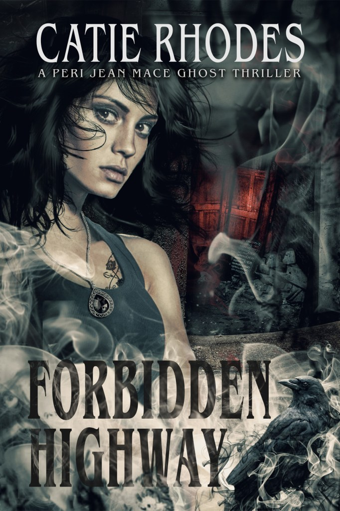 Forbidden Highway, a Peri Jean Mace Ghost Thriller, by Catie Rhodes, cover by Book Cover Corner