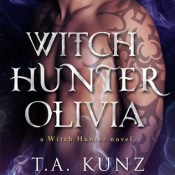 Release Day Blitz: Witch Hunter Olivia by T.A. Kunz