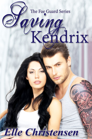 New Release Blitz: Saving Kendrix (The Fae Guard #5) by Elle Christensen