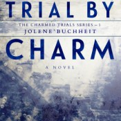 New Release Review & Giveaway: Trial By Charm by Jolene Buchheit