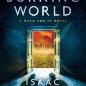 Cover Crush: The Burning World (Warm Bodies #3) by Isaac Marion