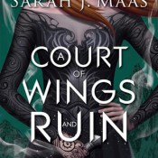Books On Our Radar: A Court of Wings and Ruin (ACoTaR #3) by Sarah J. Maas