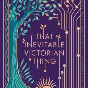 Blog Tour, Review & Giveaway: That Inevitable Victorian Thing by E.K. Johnston