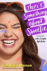 Author Interview: There's Something About Sweetie by Sandhya Menon