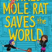 Blog Tour & Excerpt: Naked Mole Rat Saves the World by Karen Rivers