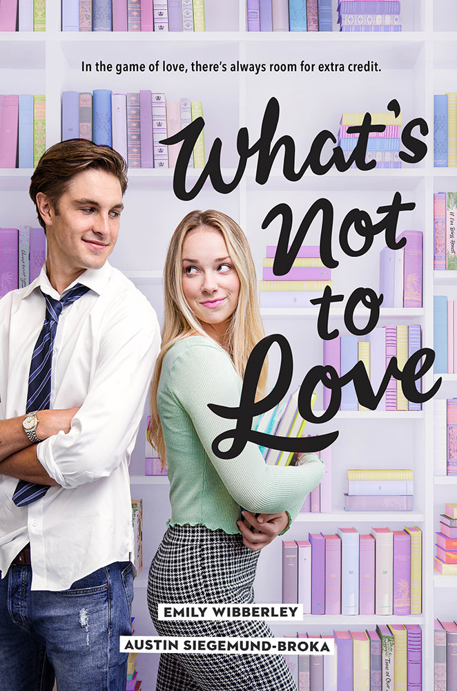 Cover Reveal: What's Not to Love by Emily Wibberley and Austin Siegemund-Broka