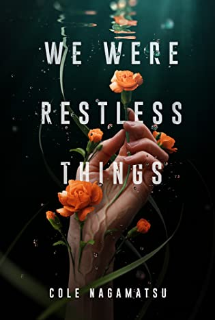 Cover Crush: We Were Restless Things by Cole Nagamatsu