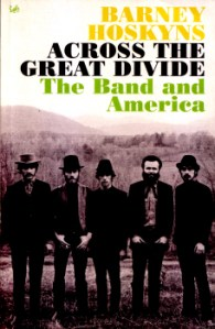 Across the Great Divide - The Band and America by Barney Hoskyns