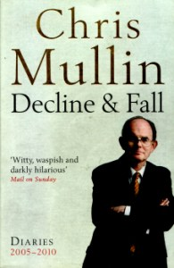 Decline & Fall - Diaries 2005 - 2010 by Chris Mullin