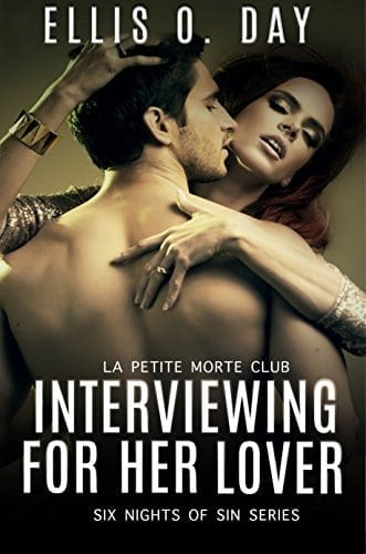 Interviewing For Her Lover: Six Nights Of Sin Series (Book 1): A La Petite Morte Club Series