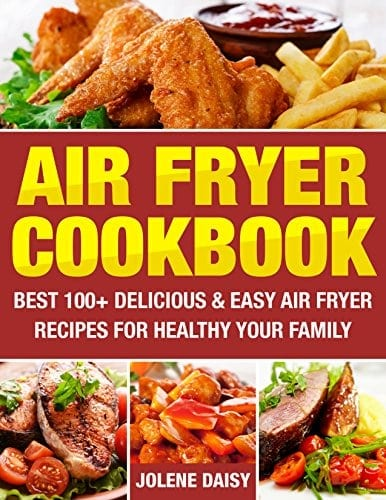 Air Fryer Cookbook: Best 100+ Delicious & Easy Air Fryer Recipes for Healthy Your Family. Cooking without Fat and Become Slim and Healthy. (Fryer without Oil, Healthy Air Fryer Recipes, Weight Loss)