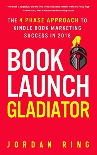 Book Launch Gladiator: The 4 Phase Approach to Kindle Book Marketing Success in 2018