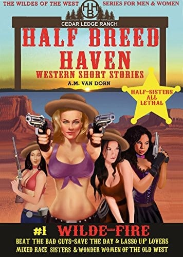 Half Breed Haven #1 Wilde-Fire: Old west fiction of action adventure, romance & western family drama -Wonder women of the Old West Series