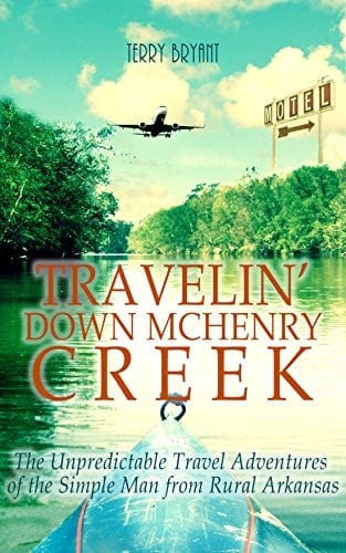 Travelin' Down McHenry Creek: The Unpredictable Travel Adventures of the Simple Man from Rural Arkansas