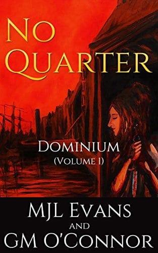 No Quarter: Dominium – Volume 1: An Historical Adventurous Romance (No Quarter- Dominium)