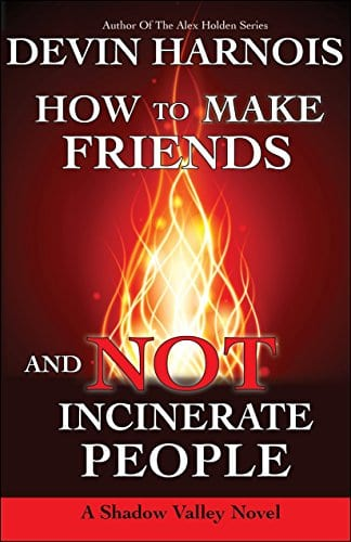 How To Make Friends And Not Incinerate People (Shadow Valley Book 1)