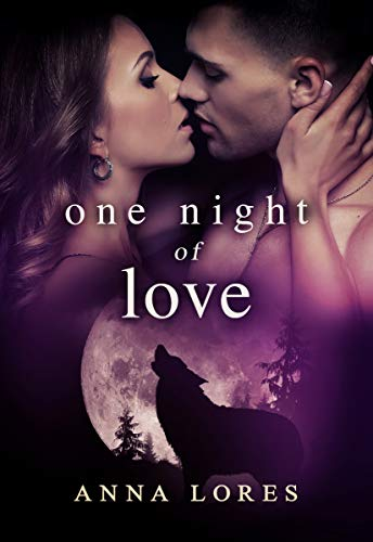 One Night of Love: Live For Me (Mated By An Alpha Werewolf Paranormal Romance Book 1)