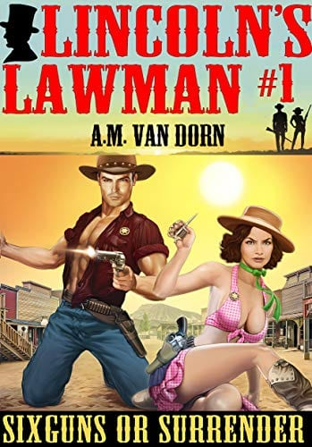 Lincoln's Lawman #1 Sixguns or Surrender: An action adventure adult western