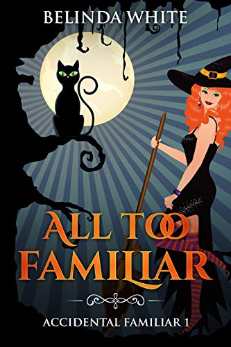 All Too Familiar (Accidental Familiar Book 1)