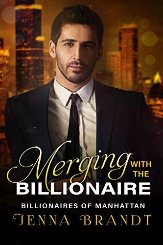Merging with the Billionaire: A Clean Billionaire Romance (Billionaires of Manhattan Book 3)