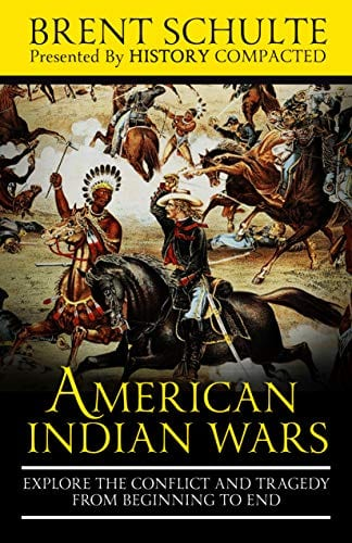 The American Indian Wars: Explore the Conflict and Tragedy from Beginning to End