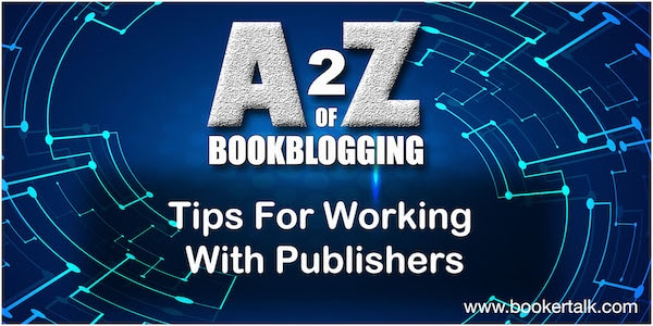 Tips For Working With Publishers text on blue background headedA2Zbookblogging
