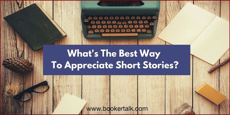 Question asks what is the best way to appreciate collections of short stories