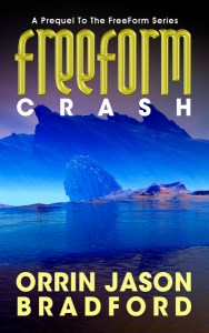FreeForm: Crash (A Prequel to the FreeForm Series) by Orrin Jason Bradford