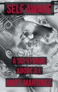 Self Aware: A Sci-Fi Book about A.I. by Matt Martinez