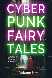 Cyberpunk Fairy Tales Volume 1 by George Saoulidis